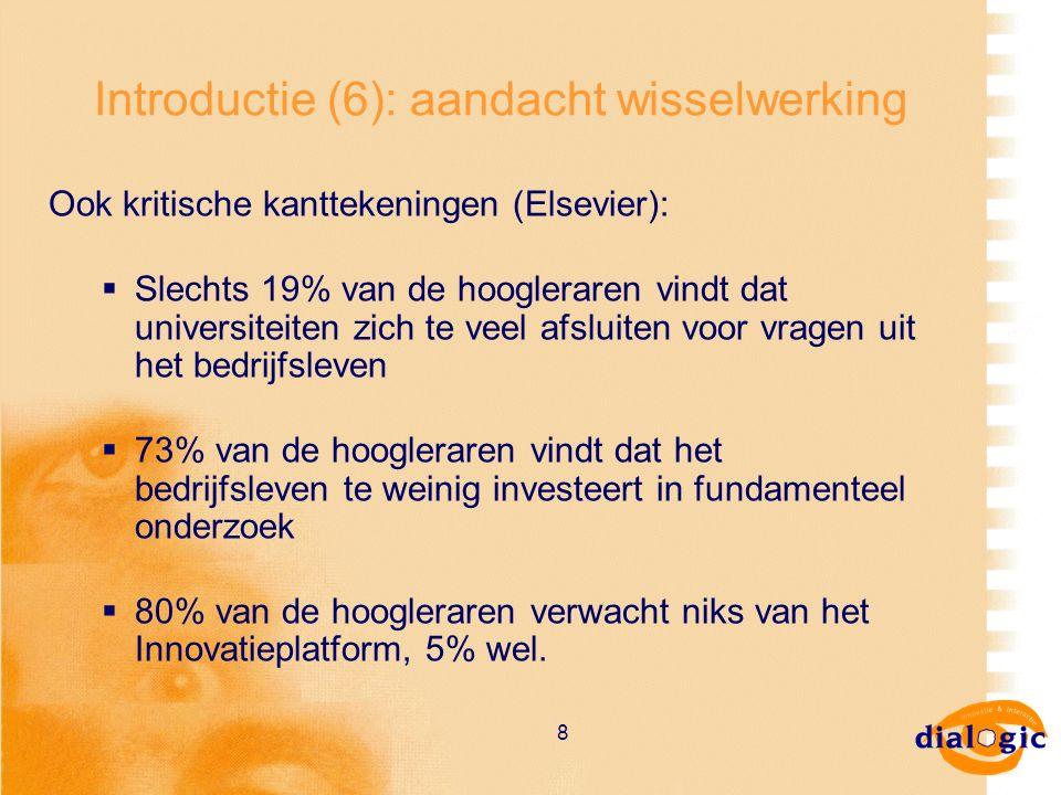 8 Introductie (6): aandacht wisselwerking Ook kritische kanttekeningen (Elsevier):  Slechts 19% van de hoogleraren vindt dat universiteiten zich te v