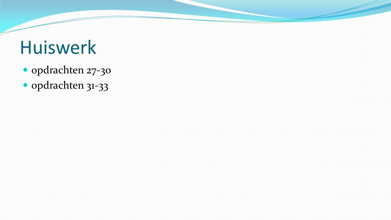 Huiswerk opdrachten 27-30 opdrachten 31-33