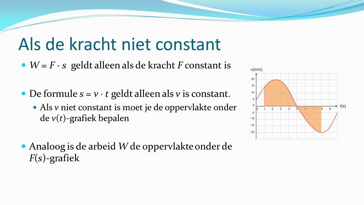 Als de kracht niet constant W = F ∙ s geldt alleen als de kracht F constant is De formule s = v ∙ t geldt alleen als v is constant.