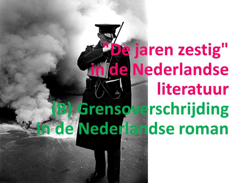 De jaren zestig in de Nederlandse literatuur (B) Grensoverschrijding in de Nederlandse roman