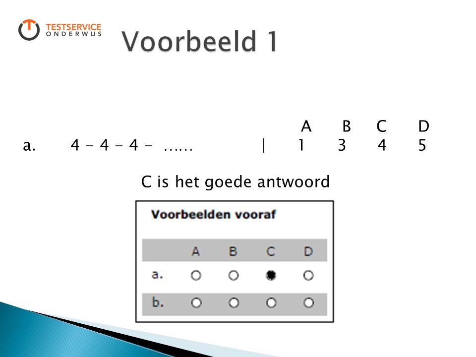 A B C D a. 4 - 4 - 4 -  | 1 3 4 5 C is het goede antwoord