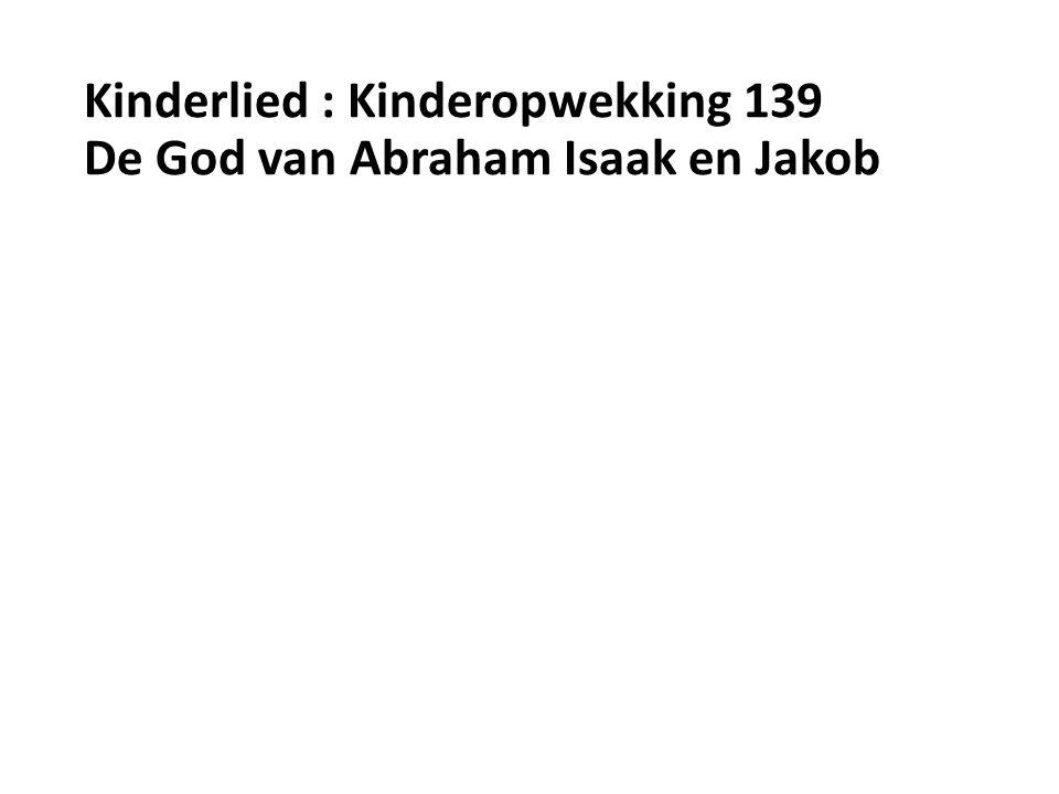 Kinderlied : Kinderopwekking 139 De God van Abraham Isaak en Jakob