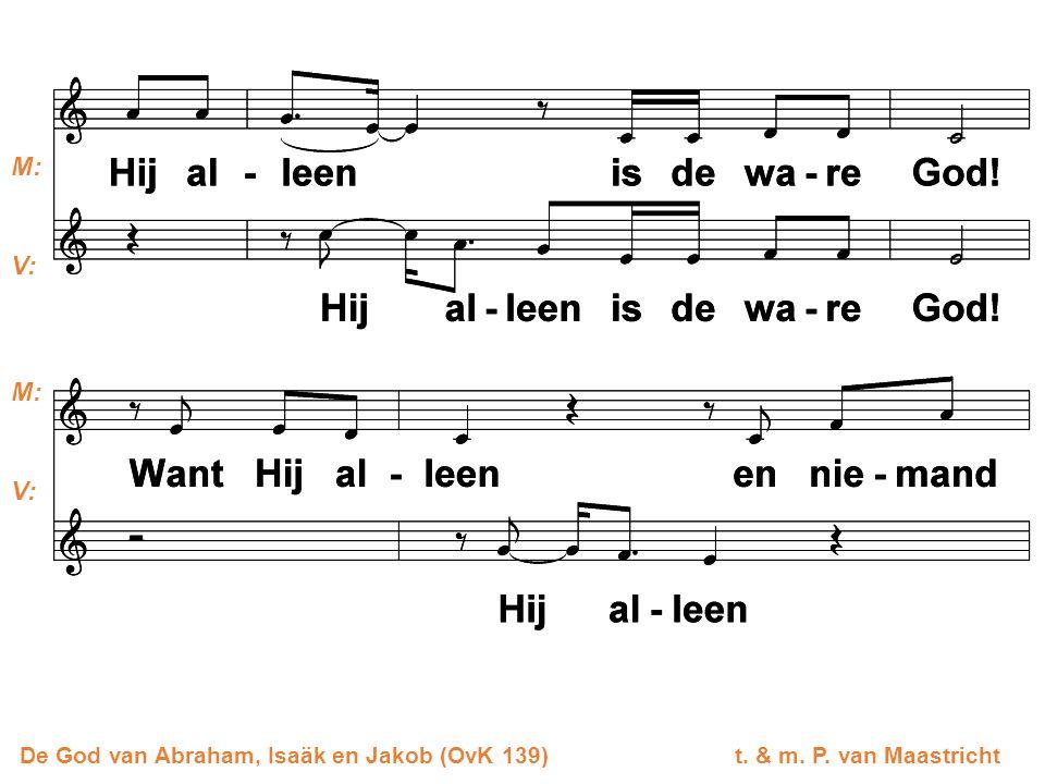 De God van Abraham, Isaäk en Jakob (OvK 139) t. & m. P. van Maastricht M: V: M: V: