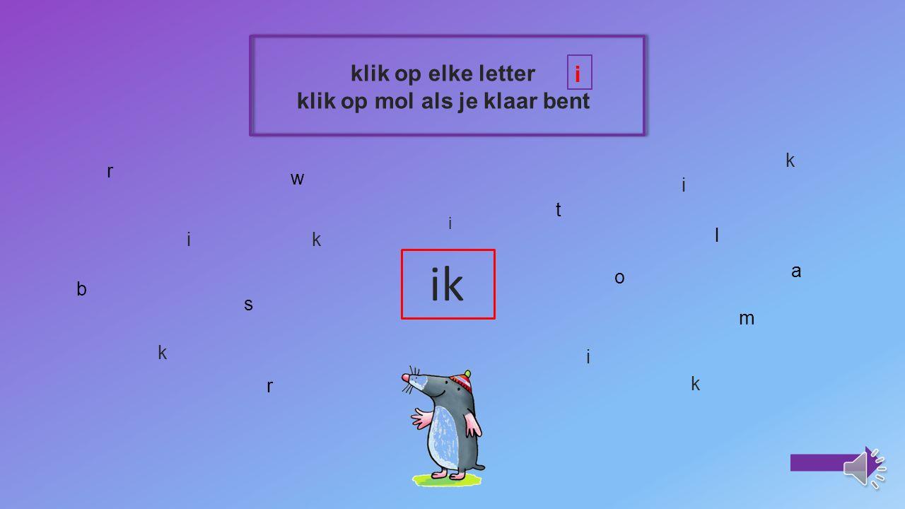 klik op de plaatjes van de woorden waarin je een hoort k K