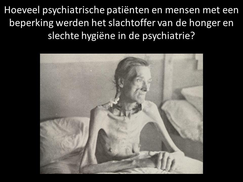 Hoeveel psychiatrische patiënten en mensen met een beperking werden het slachtoffer van de honger en slechte hygiëne in de psychiatrie