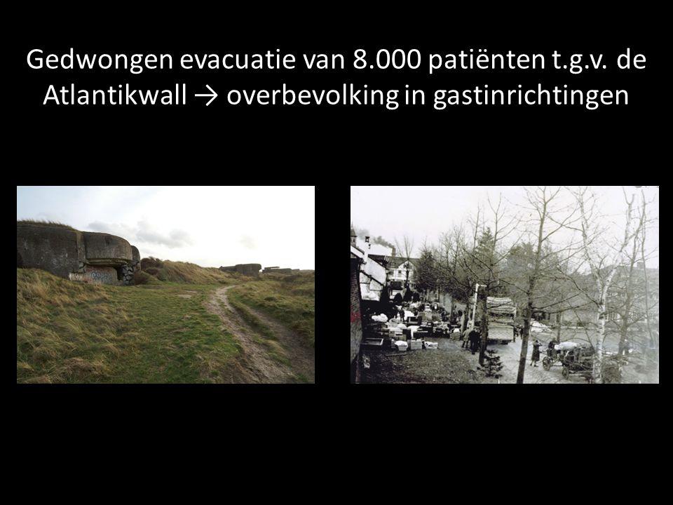 Gedwongen evacuatie van 8.000 patiënten t.g.v. de Atlantikwall → overbevolking in gastinrichtingen