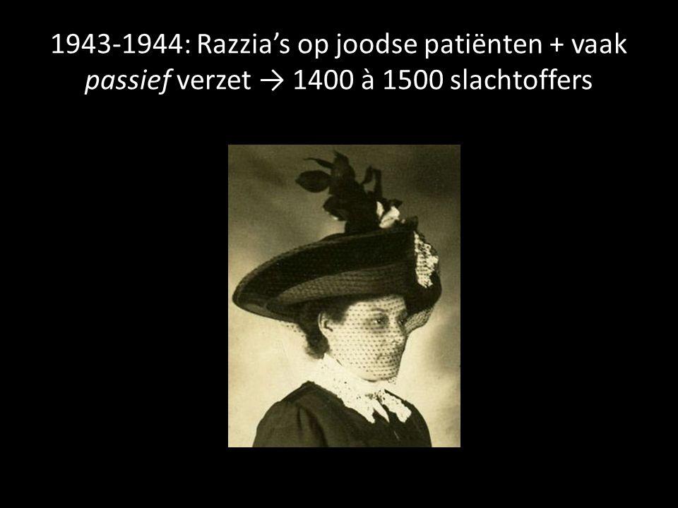 1943-1944: Razzia's op joodse patiënten + vaak passief verzet → 1400 à 1500 slachtoffers