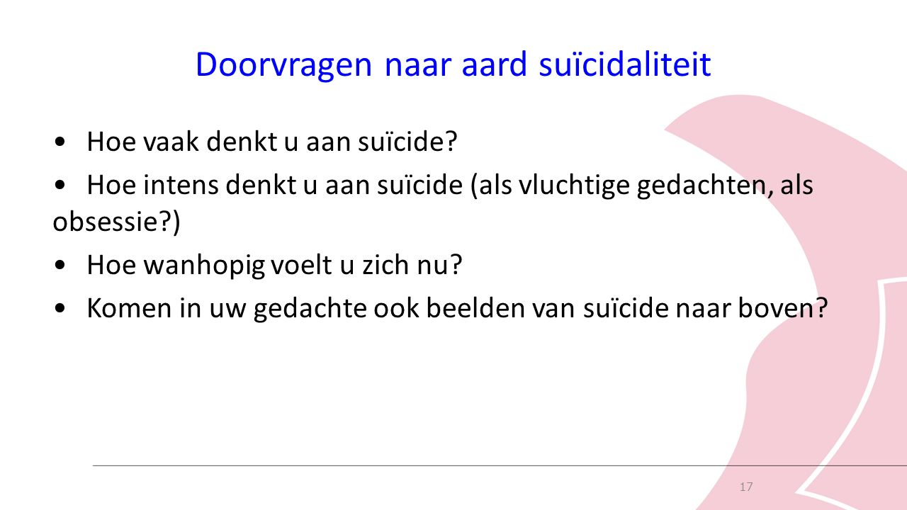 Doorvragen naar aard suïcidaliteit Hoe vaak denkt u aan suïcide.