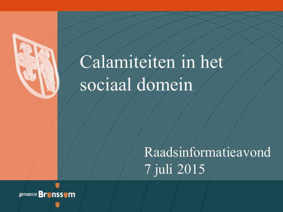 Calamiteiten in het sociaal domein Raadsinformatieavond 7 juli 2015