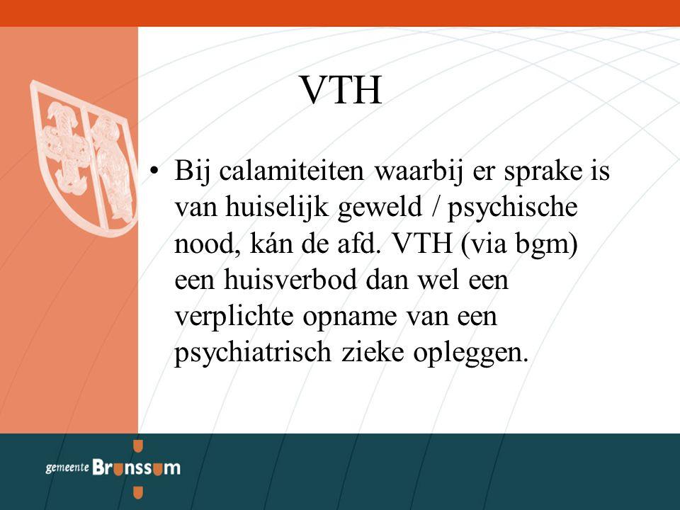 VTH Bij calamiteiten waarbij er sprake is van huiselijk geweld / psychische nood, kán de afd. VTH (via bgm) een huisverbod dan wel een verplichte opna