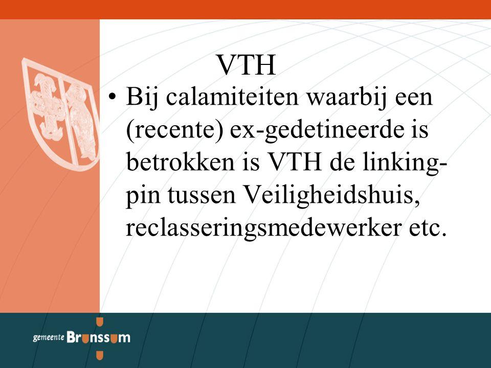 VTH Bij calamiteiten waarbij een (recente) ex-gedetineerde is betrokken is VTH de linking- pin tussen Veiligheidshuis, reclasseringsmedewerker etc.