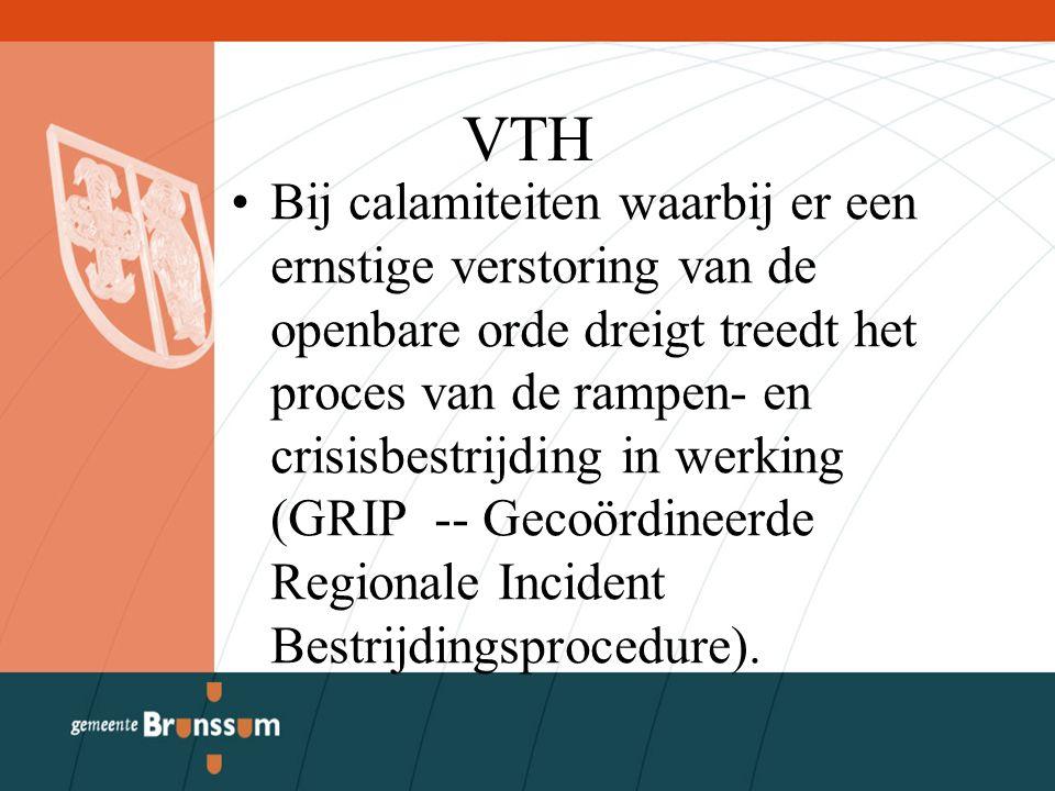 VTH Bij calamiteiten waarbij er een ernstige verstoring van de openbare orde dreigt treedt het proces van de rampen- en crisisbestrijding in werking (GRIP -- Gecoördineerde Regionale Incident Bestrijdingsprocedure).