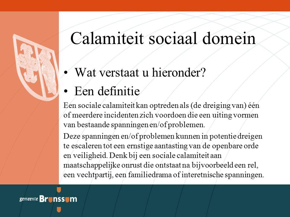 Calamiteit sociaal domein Wat verstaat u hieronder? Een definitie Een sociale calamiteit kan optreden als (de dreiging van) één of meerdere incidenten