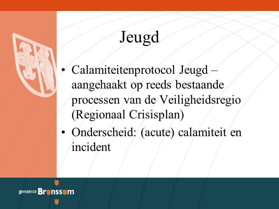 Jeugd Calamiteitenprotocol Jeugd – aangehaakt op reeds bestaande processen van de Veiligheidsregio (Regionaal Crisisplan) Onderscheid: (acute) calamit