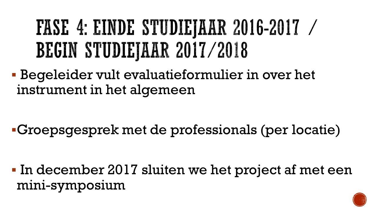  Begeleider vult evaluatieformulier in over het instrument in het algemeen  Groepsgesprek met de professionals (per locatie)  In december 2017 slui
