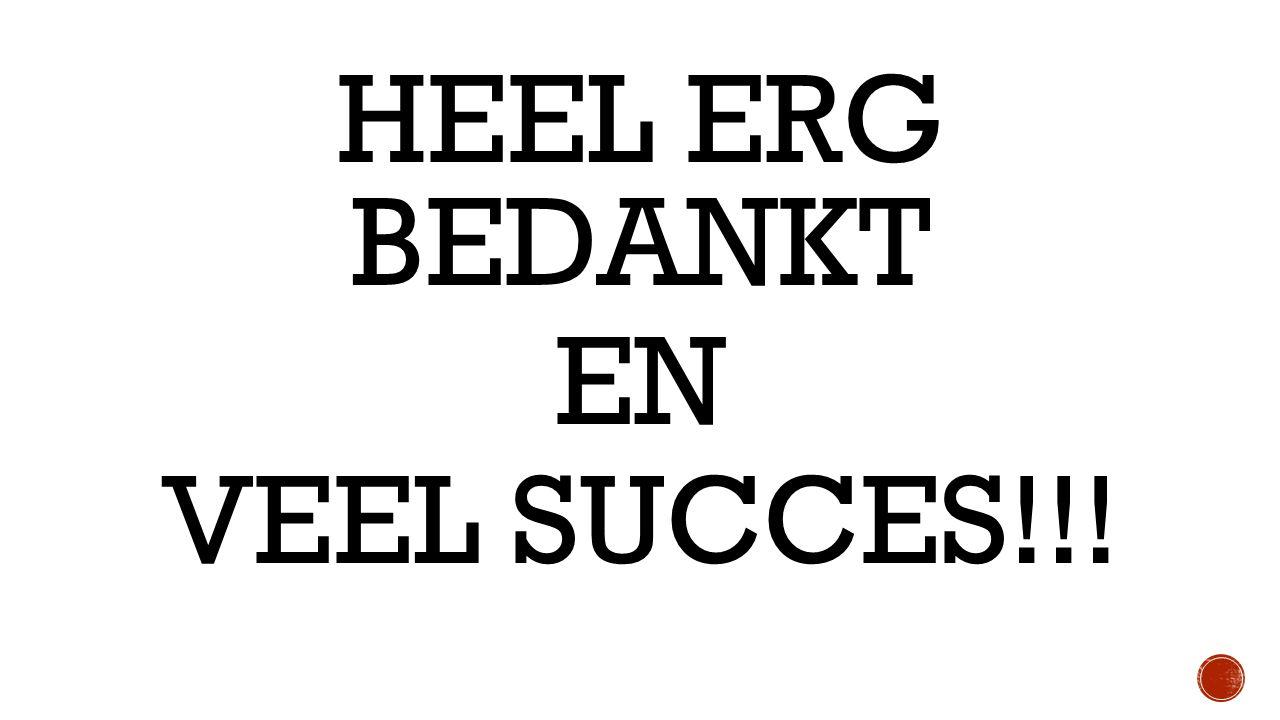 HEEL ERG BEDANKT EN VEEL SUCCES!!!