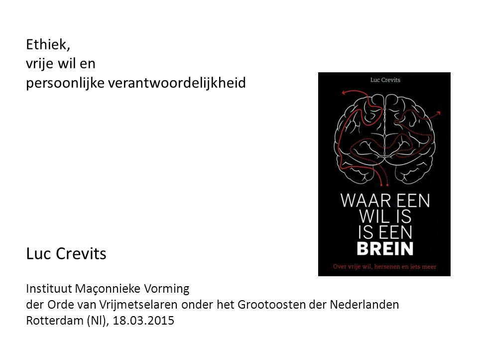 Ethiek, vrije wil en persoonlijke verantwoordelijkheid Luc Crevits Instituut Maçonnieke Vorming der Orde van Vrijmetselaren onder het Grootoosten der Nederlanden Rotterdam (Nl), 18.03.2015
