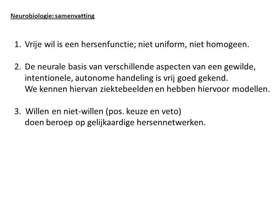1.Vrije wil is een hersenfunctie; niet uniform, niet homogeen.