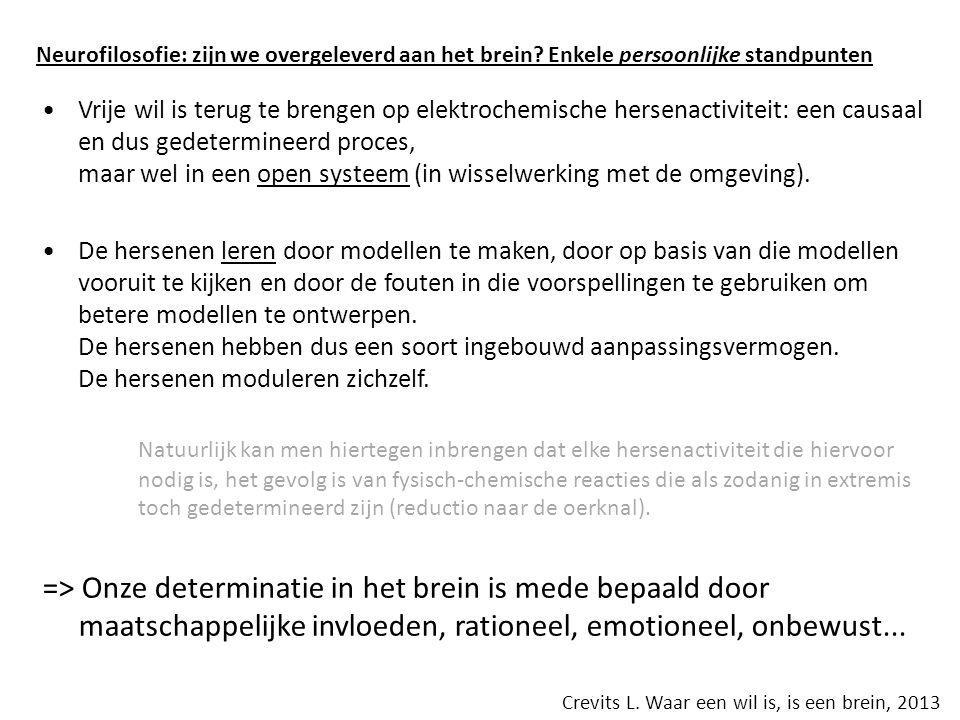 Vrije wil is terug te brengen op elektrochemische hersenactiviteit: een causaal en dus gedetermineerd proces, maar wel in een open systeem (in wisselwerking met de omgeving).