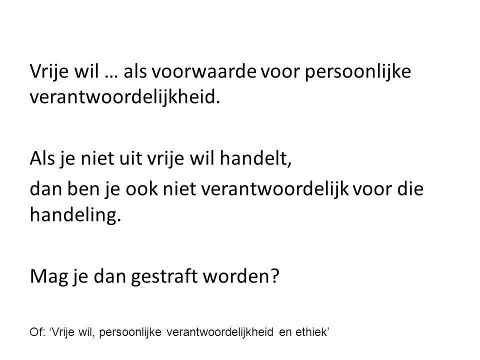 Vrije wil … als voorwaarde voor persoonlijke verantwoordelijkheid.