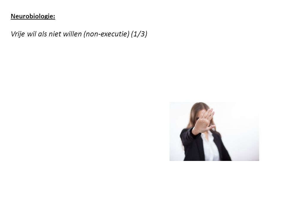 Neurobiologie: Vrije wil als niet willen (non-executie) (1/3)