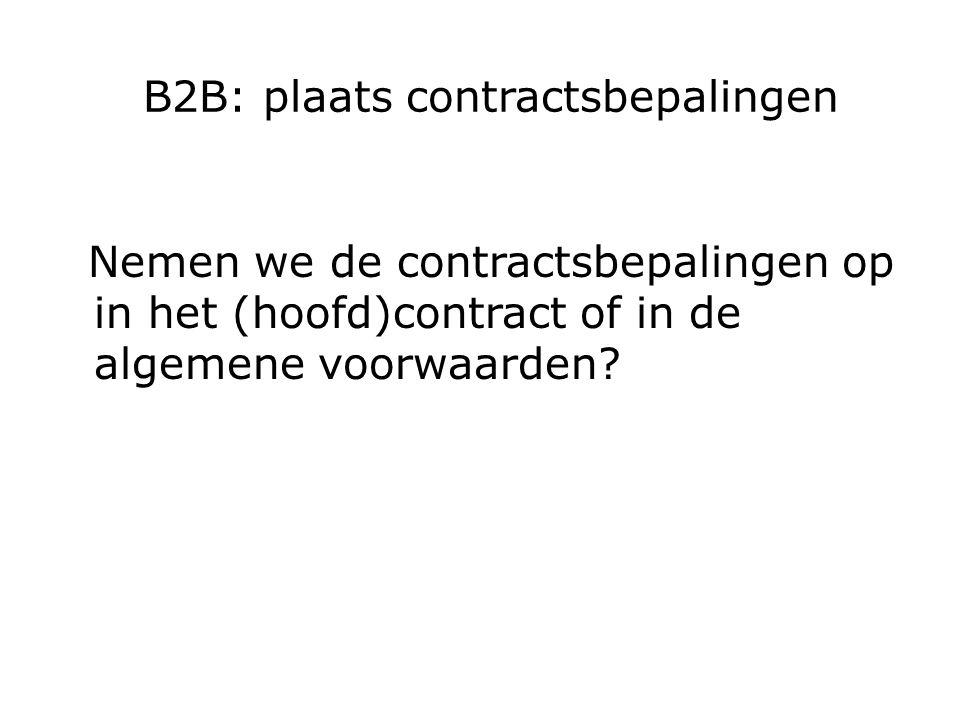 B2B: plaats contractsbepalingen Nemen we de contractsbepalingen op in het (hoofd)contract of in de algemene voorwaarden
