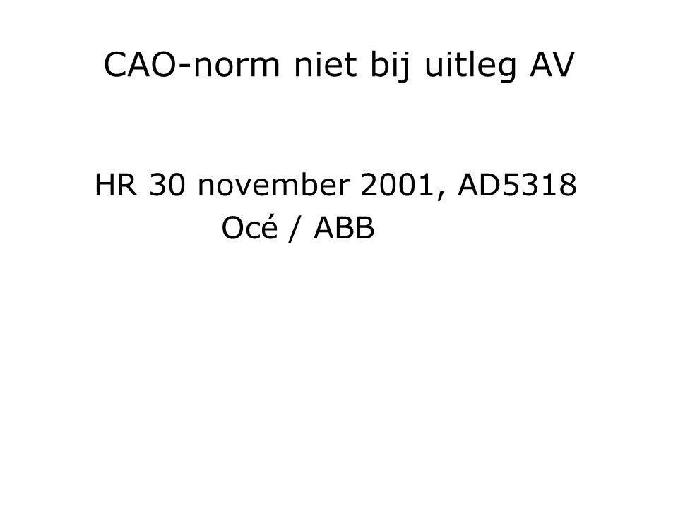 CAO-norm niet bij uitleg AV HR 30 november 2001, AD5318 Océ / ABB