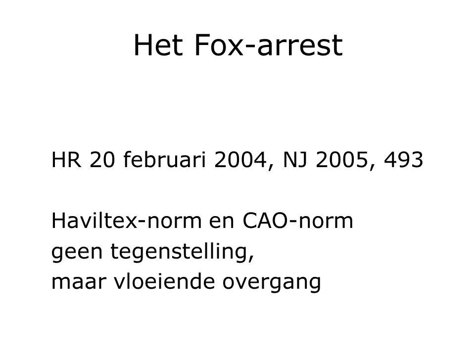 Het Fox-arrest HR 20 februari 2004, NJ 2005, 493 Haviltex-norm en CAO-norm geen tegenstelling, maar vloeiende overgang