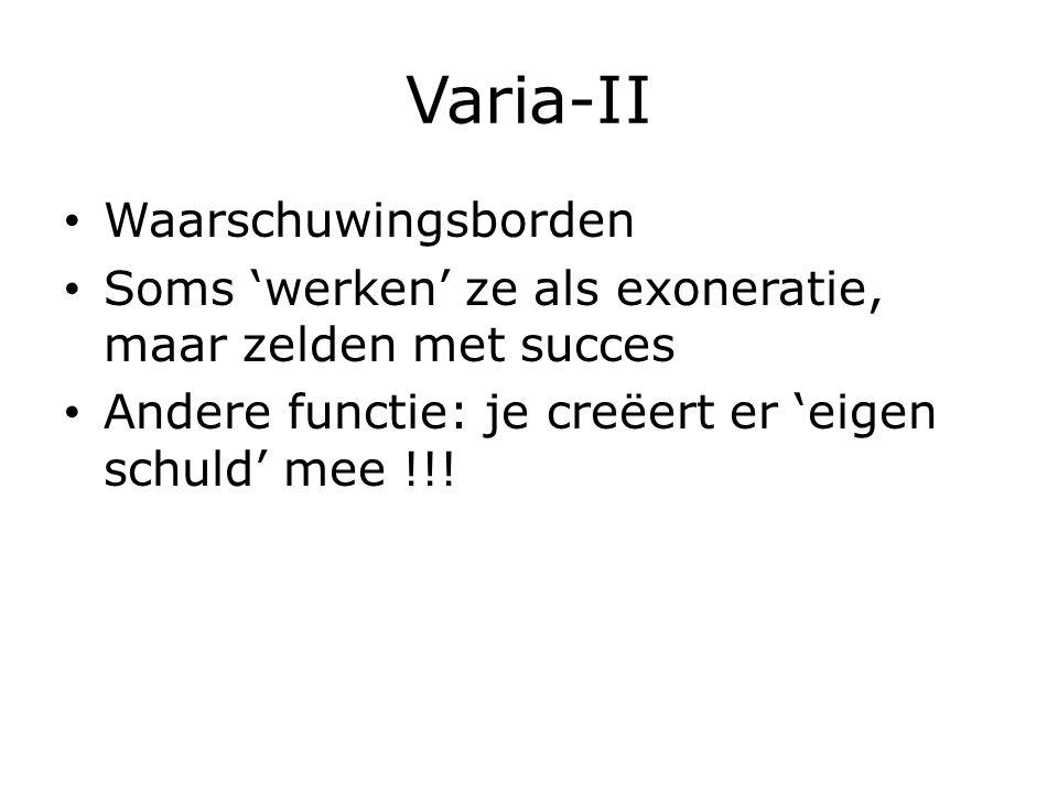 Varia-II Waarschuwingsborden Soms 'werken' ze als exoneratie, maar zelden met succes Andere functie: je creëert er 'eigen schuld' mee !!!