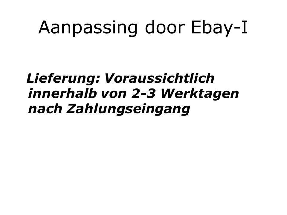 Aanpassing door Ebay-I Lieferung: Voraussichtlich innerhalb von 2-3 Werktagen nach Zahlungseingang
