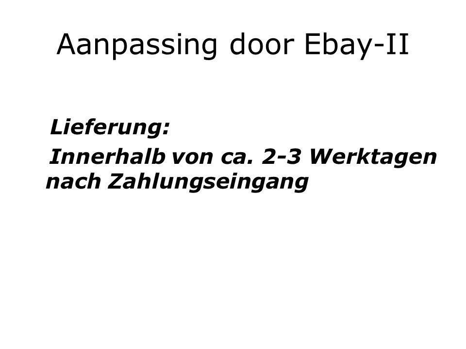 Aanpassing door Ebay-II Lieferung: Innerhalb von ca. 2-3 Werktagen nach Zahlungseingang