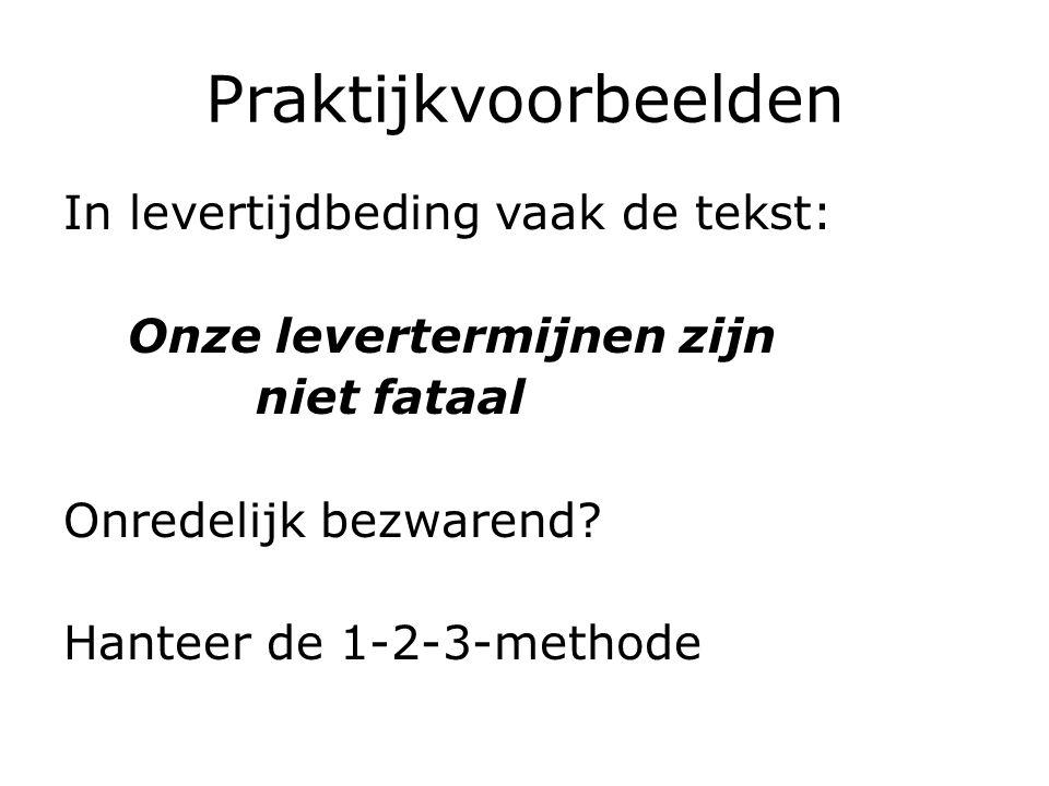 Praktijkvoorbeelden In levertijdbeding vaak de tekst: Onze levertermijnen zijn niet fataal Onredelijk bezwarend.