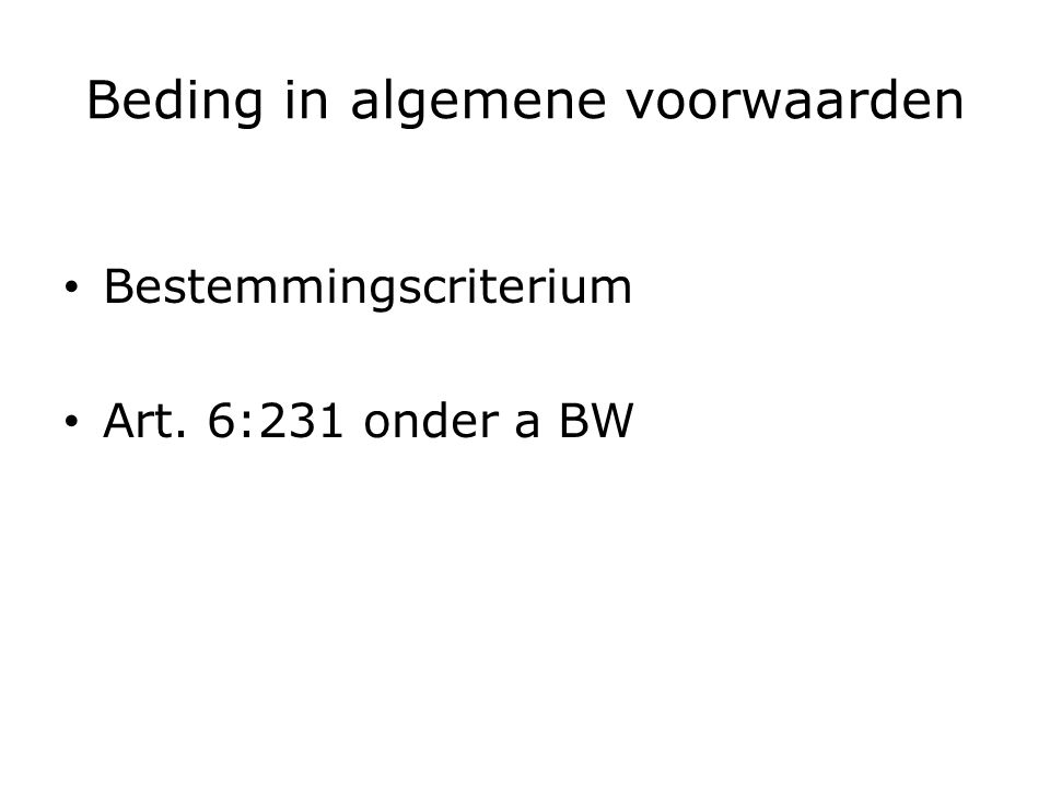 Beding in algemene voorwaarden Bestemmingscriterium Art. 6:231 onder a BW