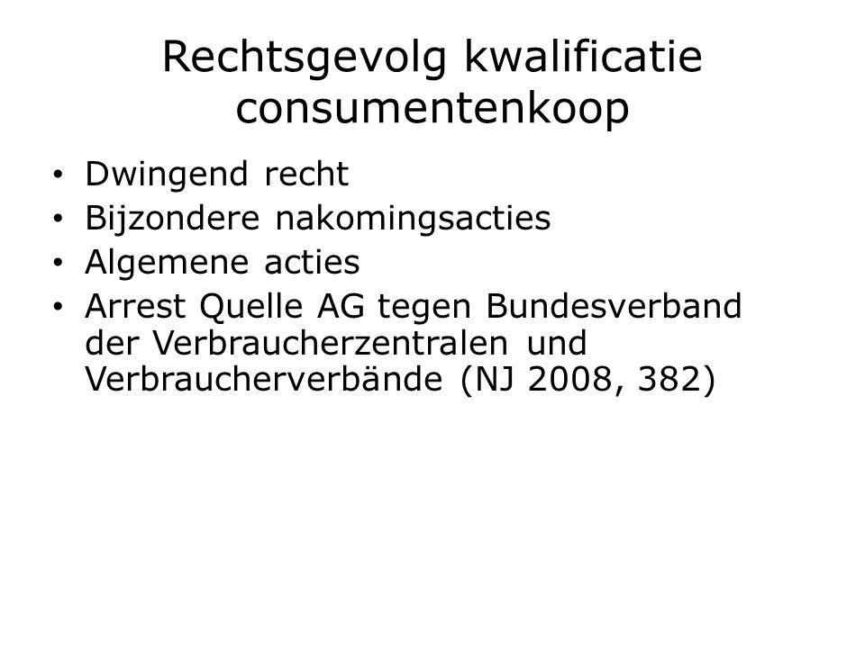 Rechtsgevolg kwalificatie consumentenkoop Dwingend recht Bijzondere nakomingsacties Algemene acties Arrest Quelle AG tegen Bundesverband der Verbraucherzentralen und Verbraucherverbände (NJ 2008, 382)