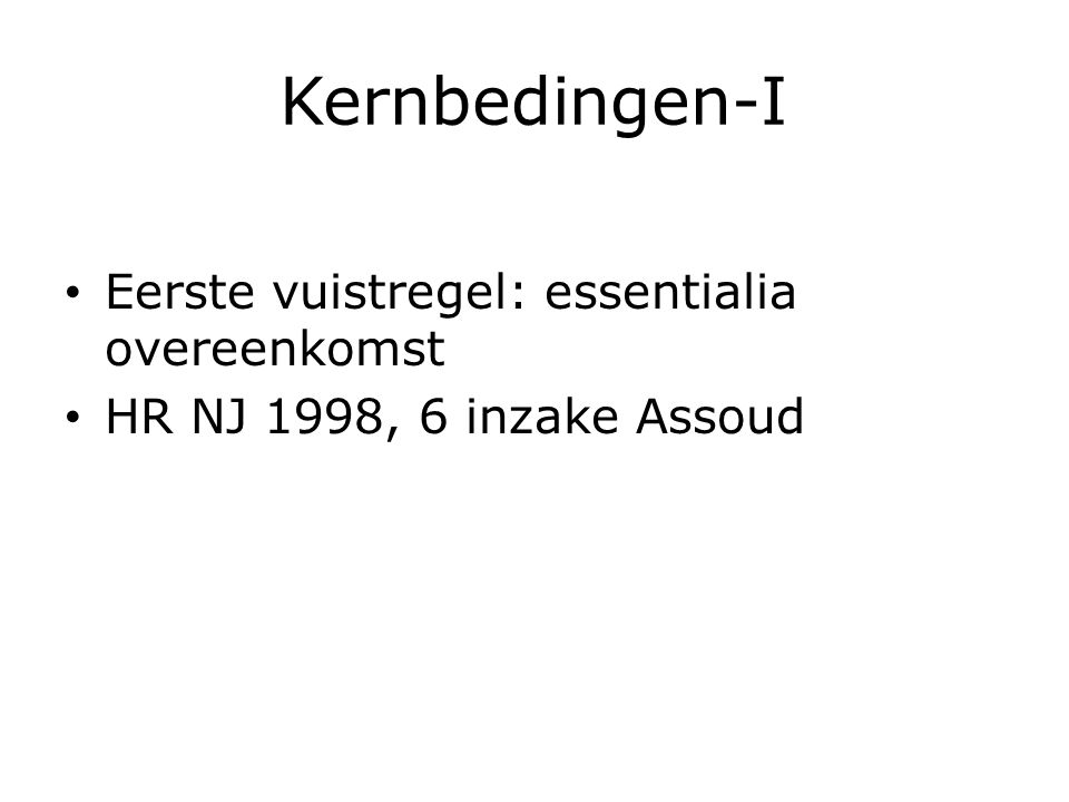 Kernbedingen-I Eerste vuistregel: essentialia overeenkomst HR NJ 1998, 6 inzake Assoud