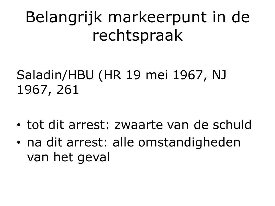 Belangrijk markeerpunt in de rechtspraak Saladin/HBU (HR 19 mei 1967, NJ 1967, 261 tot dit arrest: zwaarte van de schuld na dit arrest: alle omstandigheden van het geval