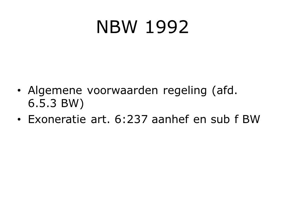 NBW 1992 Algemene voorwaarden regeling (afd. 6.5.3 BW) Exoneratie art. 6:237 aanhef en sub f BW