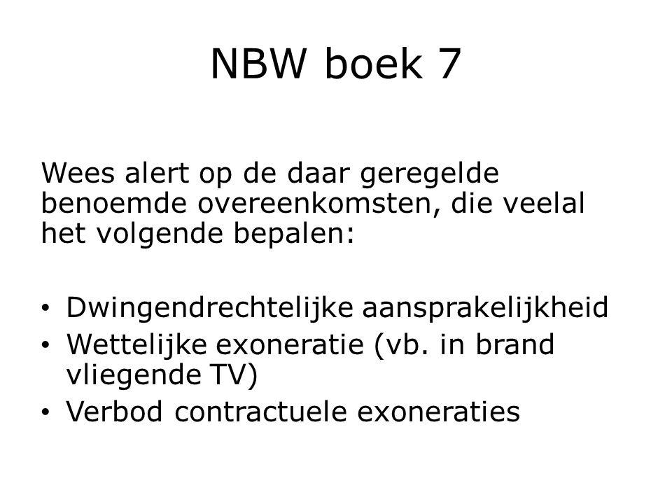 NBW boek 7 Wees alert op de daar geregelde benoemde overeenkomsten, die veelal het volgende bepalen: Dwingendrechtelijke aansprakelijkheid Wettelijke exoneratie (vb.