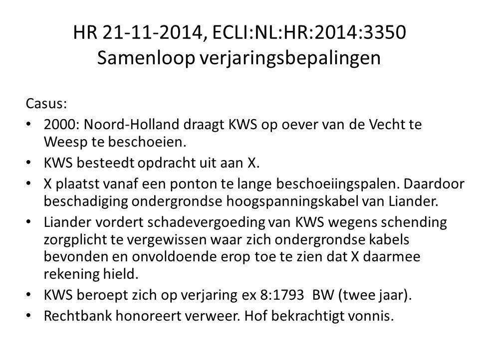 HR 21-11-2014, ECLI:NL:HR:2014:3350 Samenloop verjaringsbepalingen Casus: 2000: Noord-Holland draagt KWS op oever van de Vecht te Weesp te beschoeien.