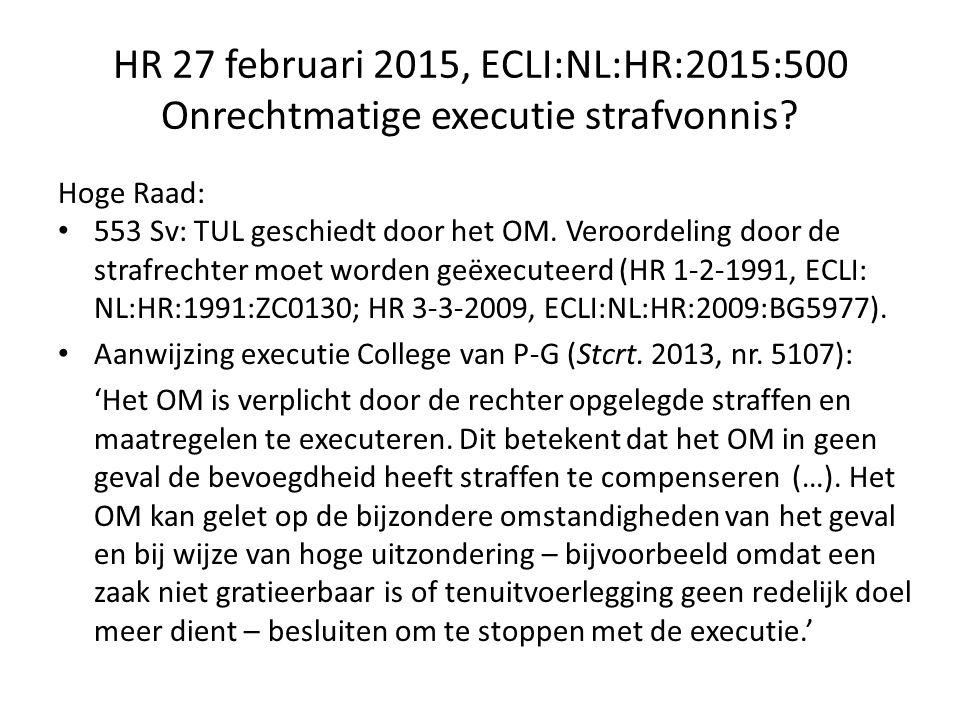 HR 27 februari 2015, ECLI:NL:HR:2015:500 Onrechtmatige executie strafvonnis.