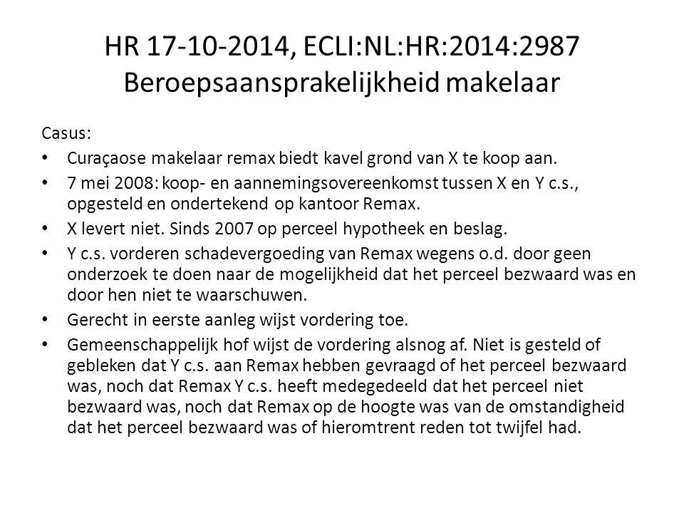 HR 17-10-2014, ECLI:NL:HR:2014:2987 Beroepsaansprakelijkheid makelaar Casus: Curaçaose makelaar remax biedt kavel grond van X te koop aan.