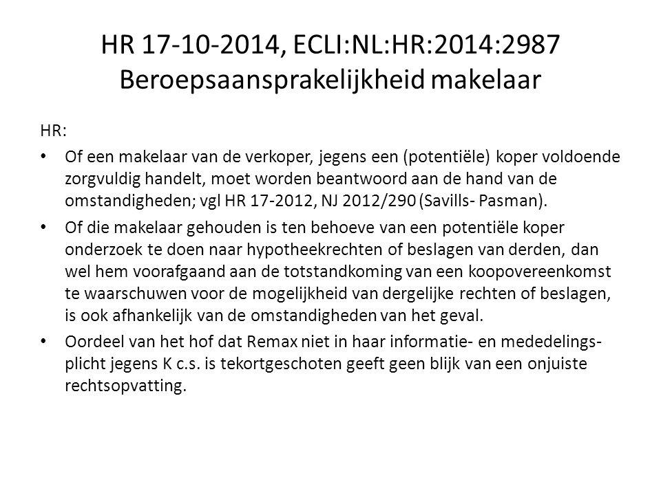 HR 17-10-2014, ECLI:NL:HR:2014:2987 Beroepsaansprakelijkheid makelaar HR: Of een makelaar van de verkoper, jegens een (potentiële) koper voldoende zorgvuldig handelt, moet worden beantwoord aan de hand van de omstandigheden; vgl HR 17-2012, NJ 2012/290 (Savills- Pasman).
