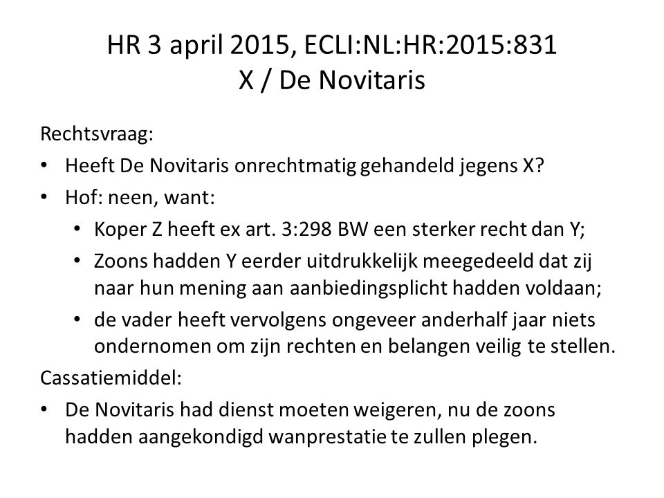 HR 3 april 2015, ECLI:NL:HR:2015:831 X / De Novitaris Rechtsvraag: Heeft De Novitaris onrechtmatig gehandeld jegens X.