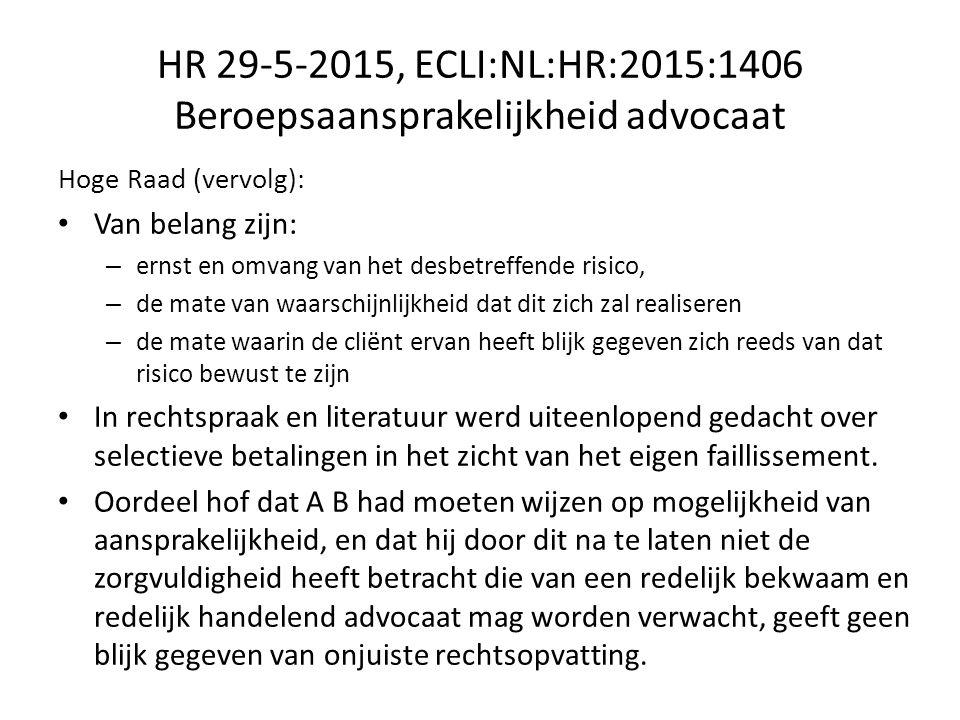 HR 29-5-2015, ECLI:NL:HR:2015:1406 Beroepsaansprakelijkheid advocaat Hoge Raad (vervolg): Van belang zijn: – ernst en omvang van het desbetreffende risico, – de mate van waarschijnlijkheid dat dit zich zal realiseren – de mate waarin de cliënt ervan heeft blijk gegeven zich reeds van dat risico bewust te zijn In rechtspraak en literatuur werd uiteenlopend gedacht over selectieve betalingen in het zicht van het eigen faillissement.