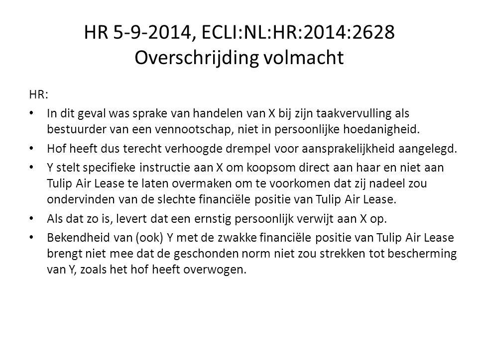 HR 5-9-2014, ECLI:NL:HR:2014:2628 Overschrijding volmacht HR: In dit geval was sprake van handelen van X bij zijn taakvervulling als bestuurder van een vennootschap, niet in persoonlijke hoedanigheid.