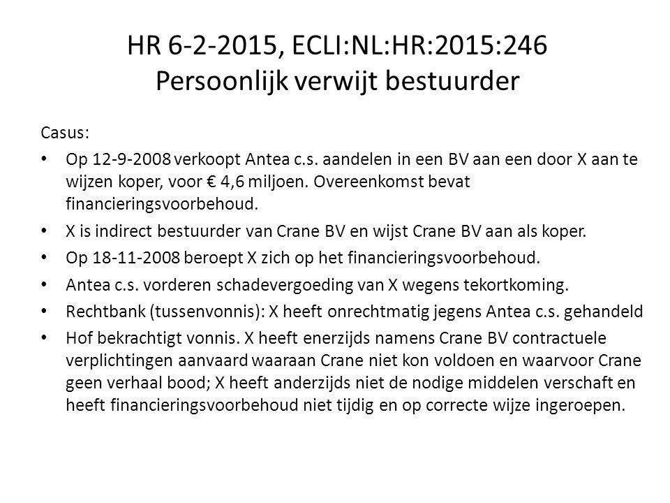 HR 6-2-2015, ECLI:NL:HR:2015:246 Persoonlijk verwijt bestuurder Casus: Op 12-9-2008 verkoopt Antea c.s.