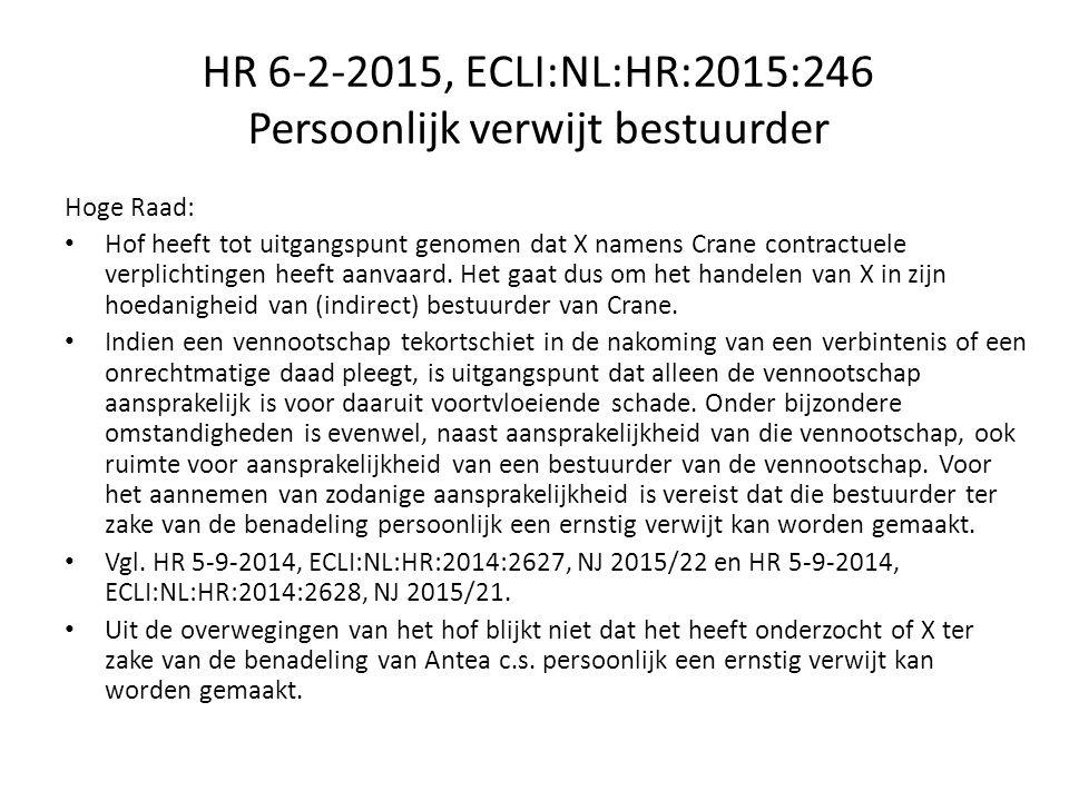 HR 6-2-2015, ECLI:NL:HR:2015:246 Persoonlijk verwijt bestuurder Hoge Raad: Hof heeft tot uitgangspunt genomen dat X namens Crane contractuele verplichtingen heeft aanvaard.