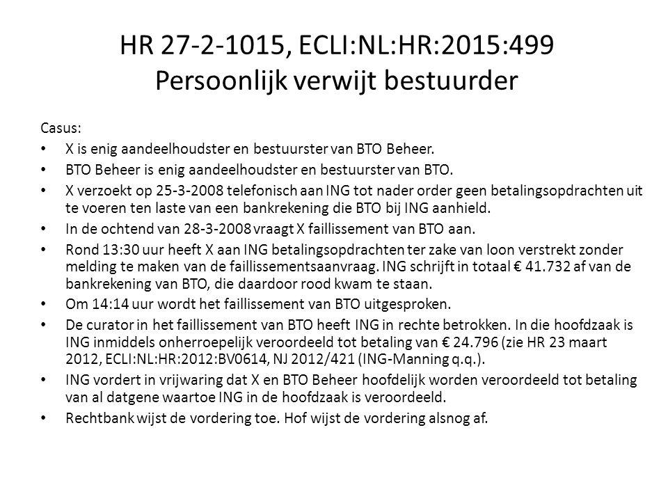 HR 27-2-1015, ECLI:NL:HR:2015:499 Persoonlijk verwijt bestuurder Casus: X is enig aandeelhoudster en bestuurster van BTO Beheer.
