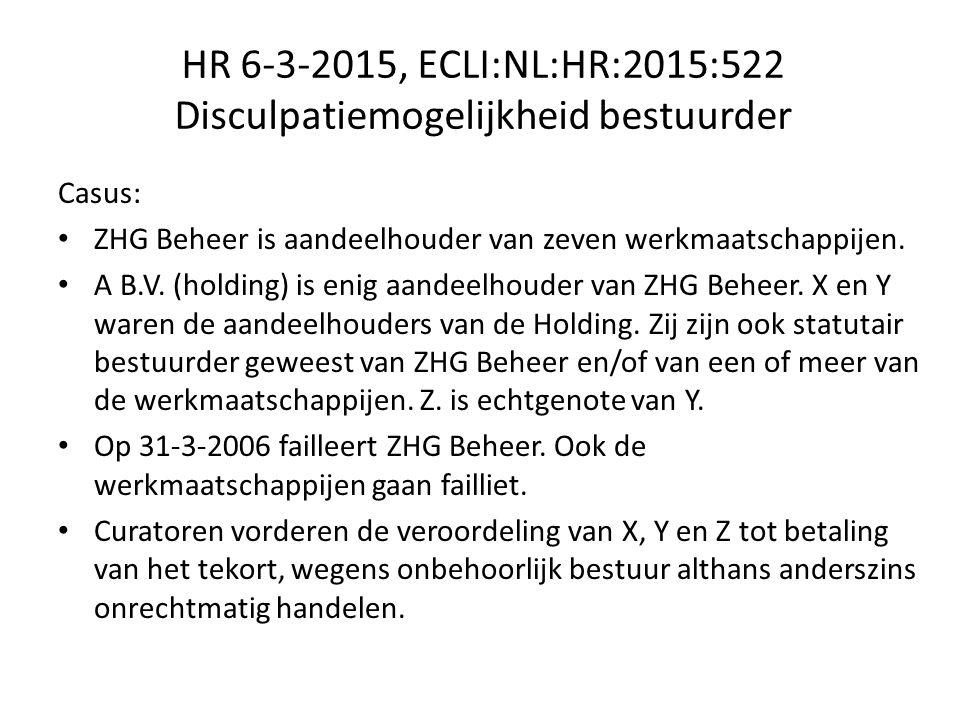 HR 6-3-2015, ECLI:NL:HR:2015:522 Disculpatiemogelijkheid bestuurder Casus: ZHG Beheer is aandeelhouder van zeven werkmaatschappijen.
