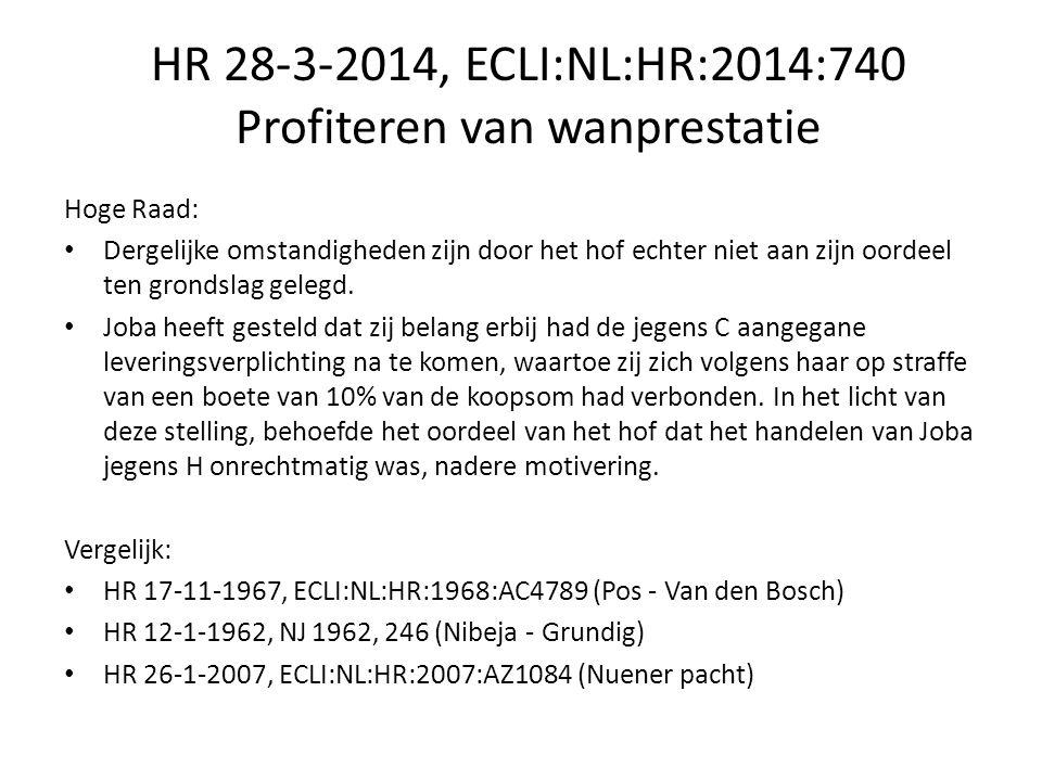 HR 28-3-2014, ECLI:NL:HR:2014:740 Profiteren van wanprestatie Hoge Raad: Dergelijke omstandigheden zijn door het hof echter niet aan zijn oordeel ten grondslag gelegd.
